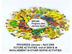 SIHLWA Progress 2009 JanuaryApril PROGRESS January April 2009