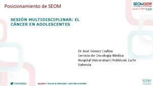 Posicionamiento de SEOM SESIN MULTIDISCIPLINAR EL CNCER EN
