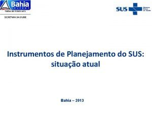 Instrumentos de Planejamento do SUS situao atual Bahia