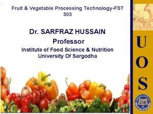 Fruit Vegetable Processing TechnologyFST 303 Dr SARFRAZ HUSSAIN
