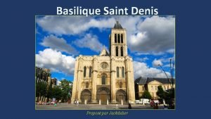 Basilique Saint Denis Propos par Jackdidier Edifice lev