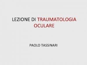 LEZIONE DI TRAUMATOLOGIA OCULARE PAOLO TASSINARI Anatomia Anatomia