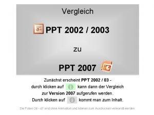 Vergleich PPT 2002 2003 zu PPT 2007 Zunchst