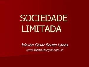 SOCIEDADE LIMITADA Idevan Csar Rauen Lopes idevanidevanlopes com