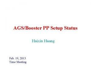 AGSBooster PP Setup Status Haixin Huang Feb 19