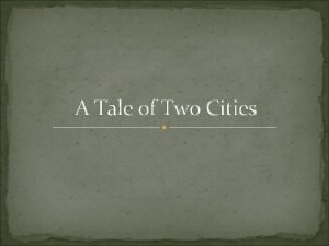 A Tale of Two Cities A Tale of