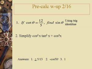 Precalc wup 216 Using trig identities 2 Simplify