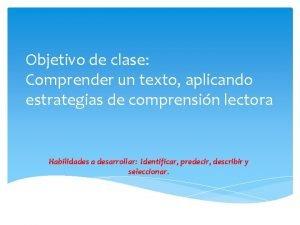 Objetivo de clase Comprender un texto aplicando estrategias