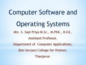 Computer Software and Operating Systems Mrs S Sayi