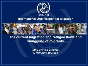 International Organization for Migration The current migration and