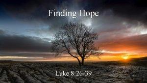 Finding Hope Luke 8 26 39 Finding Hope