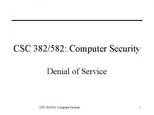 CSC 382582 Computer Security Denial of Service CSC