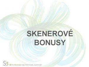 SKENEROV BONUSY Bonus opertora skeneru Bonus za poten