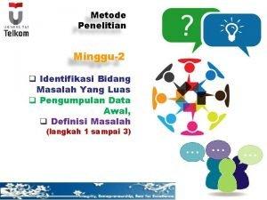 Metode Penelitian Minggu2 q Identifikasi Bidang Masalah Yang