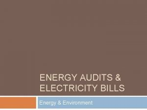 ENERGY AUDITS ELECTRICITY BILLS Energy Environment Increasing Energy
