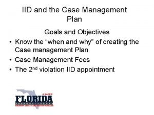 IID and the Case Management Plan Goals and