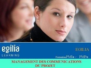 EGILIA Formation PMI PMP MANAGEMENT DES COMMUNICATIONS DU