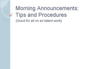 Morning Announcements Tips and Procedures Good for all