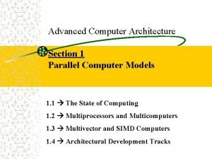 Advanced Computer Architecture Section 1 Parallel Computer Models
