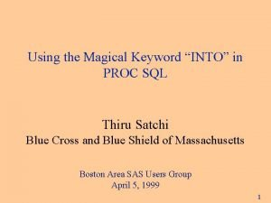Using the Magical Keyword INTO in PROC SQL