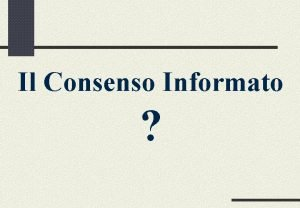 Il Consenso Informato Consenso Informato Modulo prestampato da