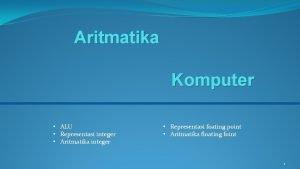 Aritmatika Komputer ALU Representasi integer Aritmatika integer Representasi