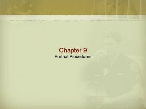 Chapter 9 Pretrial Procedures Pretrial Services Pretrial procedures