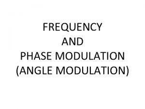 FREQUENCY AND PHASE MODULATION ANGLE MODULATION ANGLE MODULATION