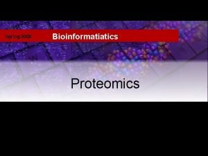 Spring 2009 Intro Bioinformatiatics Proteomics Spring 2009 Bioinformatiatics