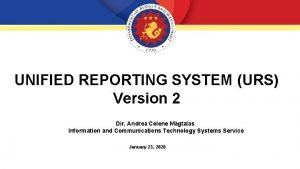 UNIFIED REPORTING SYSTEM URS Version 2 Dir Andrea
