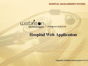 HOSPITAL MANAGEMENT SYSTEM Hospital Web Application Copyright webieon