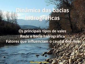 Dinmica das bacias hidrogrficas Os principais tipos de