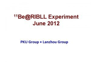 11 BeRIBLL Experiment June 2012 PKU Group Lanzhou