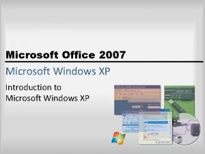 Microsoft Office 2007 Microsoft Windows XP Introduction to