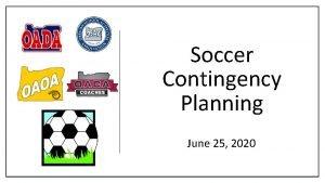 Soccer Contingency Planning June 25 2020 SOCCER CONTINGENCY