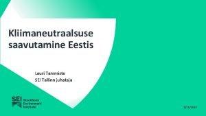 Kliimaneutraalsuse saavutamine Eestis Lauri Tammiste SEI Tallinn juhataja