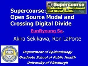 Supercourse Open Source Model and Crossing Digital Divide