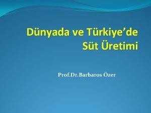 Dnyada ve Trkiyede St retimi Prof Dr Barbaros