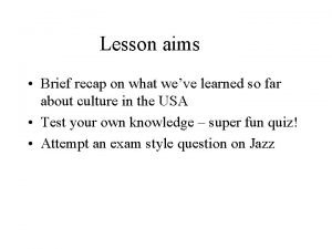 Lesson aims Brief recap on what weve learned