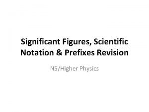 Significant Figures Scientific Notation Prefixes Revision N 5Higher