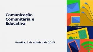 Comunicao Comunitria e Educativa Braslia 6 de outubro