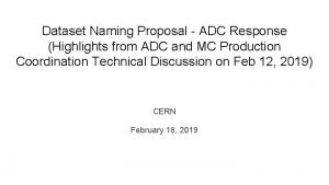 Dataset Naming Proposal ADC Response Highlights from ADC