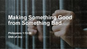 Making Something Good from Something Bad Philippians 1