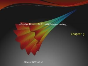 Introduction to MATLAB Programming Chapter 3 Attaway MATLAB