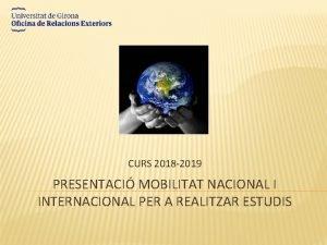 CURS 2018 2019 PRESENTACI MOBILITAT NACIONAL I INTERNACIONAL
