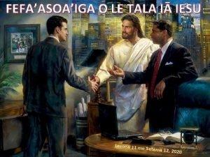 FEFAASOAIGA O LE TALA I IESU Lesona 11