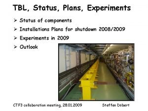 TBL Status Plans Experiments Status of components Installations