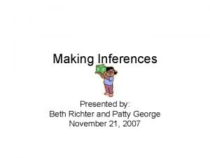 Making Inferences Presented by Beth Richter and Patty