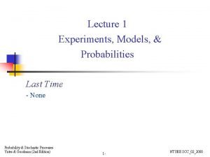 Lecture 1 Experiments Models Probabilities Last Time None