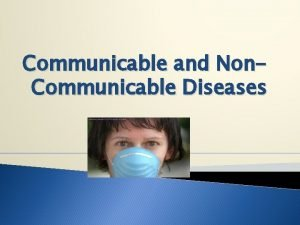 Communicable and Non Communicable Diseases Journal 1 What